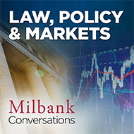 Law Policy & Markets: Milbank Conversations